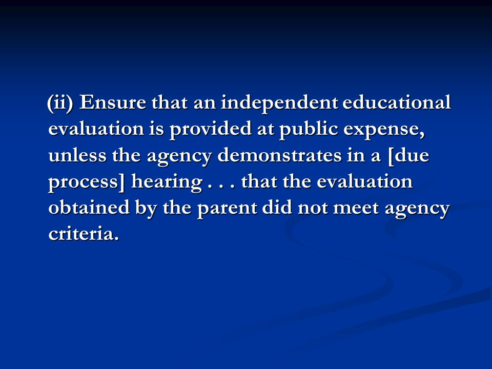 (ii) Ensure that an independent educational evaluation is provided at public expense, unless the agency demonstrates in a [due process] hearing .